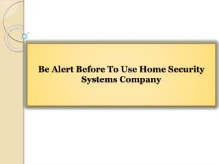 Be Alert Before To Use Home Security Systems Company