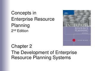 Concepts in  Enterprise Resource Planning 2nd Edition   Chapter 2 The Development of Enterprise Resource Planning System