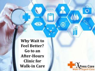 Why Wait to Feel Better? Go to an After-Hours Clinic for  Walk-in Care