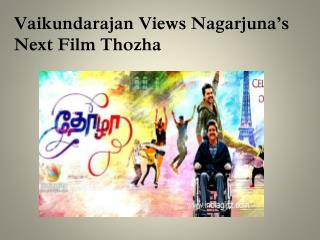 Vaikundarajan Views Nagarjuna�s Next Film Thozha