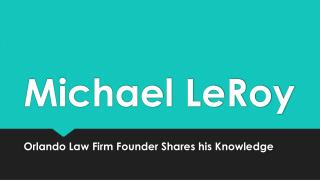 Michael LeRoy - Orlando Law Firm Founder Shares his Knowledge