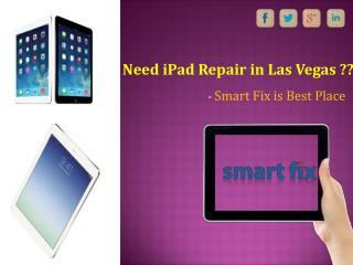 Need iPad Repair in Las Vegas - Smart Fix is best Place for You