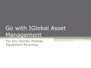 Go with IGAM for Eco-friendly Medical Equipment Recycling