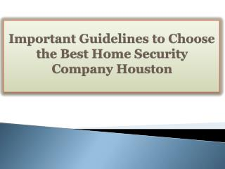 Important Guidelines to Choose the Best Home Security Company Houston