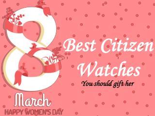8 Best Citizen Watches for Women's Day 2016