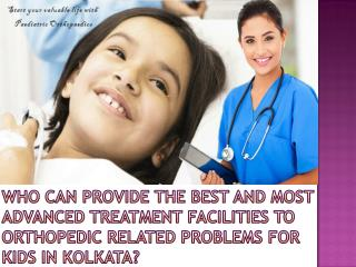 Who can provide the best and most advanced treatment facilities for orthopedic related problems for kids in Kolkata?