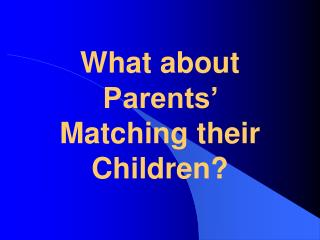 What about Parents   Matching their Children