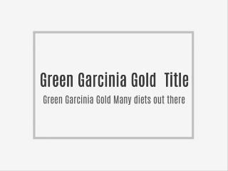 Green Garcinia Gold Many diets out there...