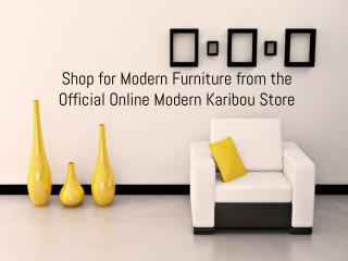 Shop for Modern Furniture from the Official Online Modern Karibou Store