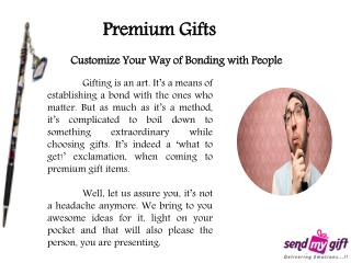 Awesome Ideas for Selecting Premium Gifts - Sendmygift