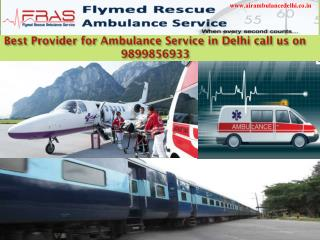 Best Provider for Ambulance Service in Delhi call us on 9899856933