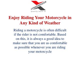 Enjoy Riding Your Motorcycle in Any Kind of Weather