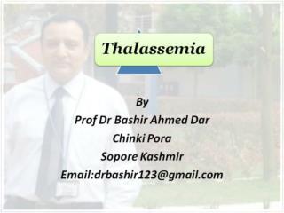 Thalassemia by Prof Dr Bashir Ahmed Dar Sopore Kashmir