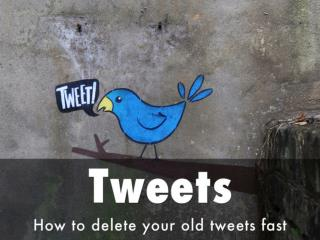 Tweets - How to Delete your Old Tweets Fast