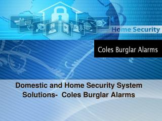 Domestic And Home Security System Solutions - Coles Burglar Alarms