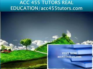 ACC 455 TUTORS REAL EDUCATION/acc455tutors.com