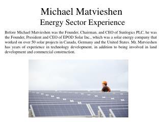 Michael Matvieshen - Energy Sector Experience