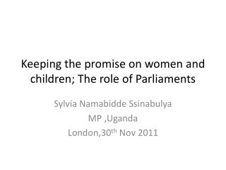 Keeping the promise on women and children; The role of Parliaments