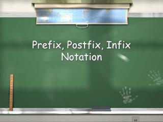 Prefix, Postfix, Infix Notation