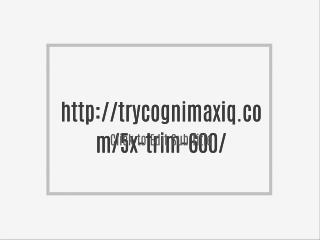 http://trycognimaxiq.com/5x-trim-600/