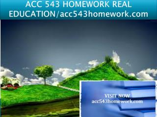 ACC 543 HOMEWORK REAL EDUCATION/acc543homework.com