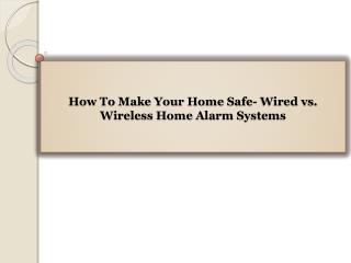 How To Make Your Home Safe- Wired vs. Wireless Home Alarm Systems