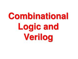Combinational Logic and Verilog