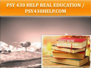PSY 430 HELP Real Education / psy430help.com