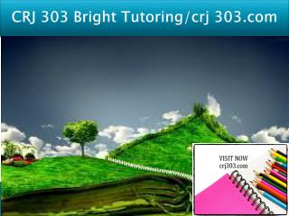 CRJ 303 Bright Tutoring/crj 303.com