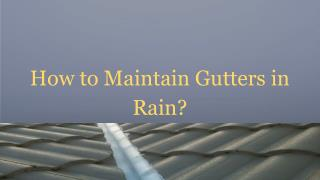 How To Maintain Gutters In Rain?
