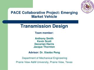 PACE Collaborative Project: Emerging Market Vehicle  Transmission Design  Team member:  Anthony Smith  Kevin Scott Decor