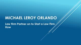 Michael LeRoy - Orlando Law Firm Partner on to Start a Law Firm How