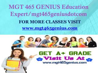 MGT 465 GENIUS Education Expert/mgt465geniusdotcom