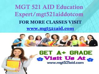MGT 521 AID Education Expert/mgt521aiddotcom