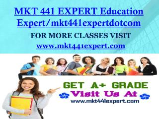 MKT 441 EXPERT Education Expert/mkt441expertdotcom