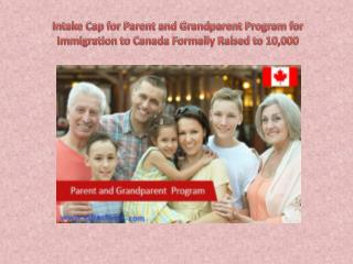 Intake Cap for Parent and Grandparent Program for Immigration to Canada Formally Raised to 10,000