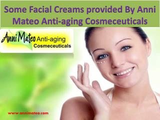 Some Facial Creams provided By Anni Mateo Anti-aging Cosmeceuticals
