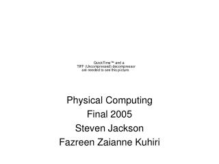 Physical Computing Final 2005 Steven Jackson Fazreen Zaianne Kuhiri