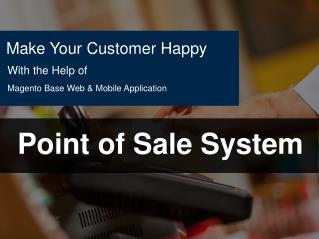 Make Your Customer Happy With the Help of Magento Base Point of Sale System