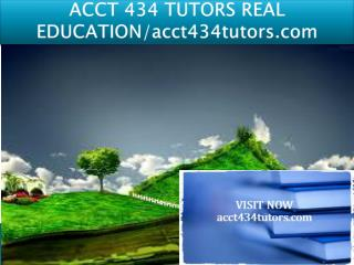 ACCT 434 TUTORS REAL EDUCATION/acct434tutors.com
