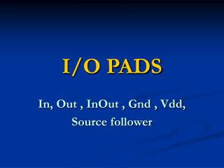 In, Out , InOut , Gnd , Vdd, Source follower