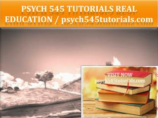 PSYCH 545 TUTORIALS Real Education / psych545tutorials.com