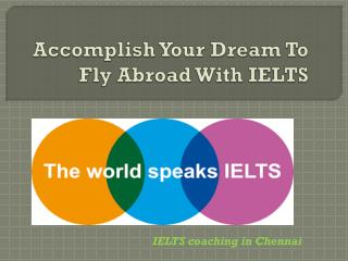 Accomplish Your Dream To Fly Abroad With IELTS