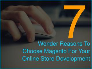 Seven Wonder Reasons To Choose Magento For Your Online Store Development
