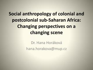 Social anthropology of colonial and postcolonial sub-Saharan Africa:  Changing perspectives on a changing scene