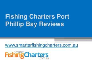 Fishing Charters Port Phillip Bay Reviews - www.smarterfishingcharters.com.au