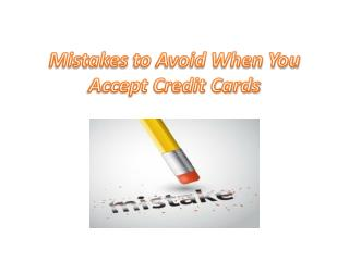 Mistakes to Avoid When You Accept Credit Cards