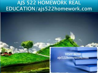 AJS 522 HOMEWORK REAL EDUCATION/ajs522homework.com