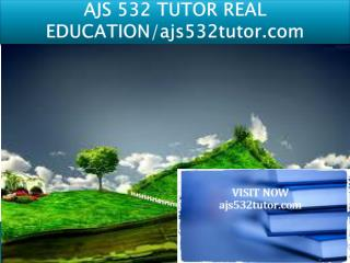 AJS 532 TUTOR REAL EDUCATION/ajs532tutor.com