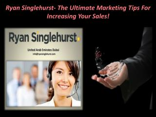 Ryan Singlehurst- The Ultimate Marketing Tips For Increasing Your Sales!